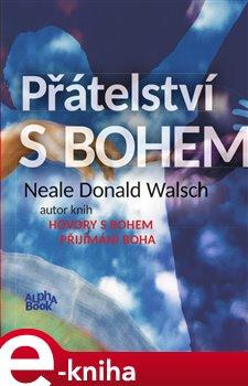 Přátelství s Bohem - Neale Donald Walsch e-kniha