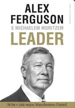 Leader. 27 let v čele Manchester United - Alex Ferguson, Michael Moritz