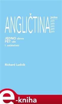 Angličtina jedno slovo pět vět. I. začátečníci - Richard Ludvik e-kniha