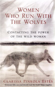 Women Who Run with the Wolves - Clarissa Pinkol Estés