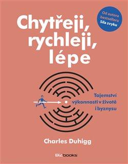 Chytřeji, rychleji, lépe. Tajemství výkonnosti v životě i byznysu - Charles Duhigg