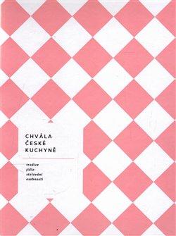Obálka titulu Chvála české kuchyně - bible české gastronomie
