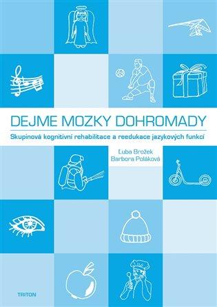 Dejme mozky dohromady:skupinová kognitivní rehabilitace a reedukace jazykových funkcí - Ľuba Brožek,   Booksquad.ink