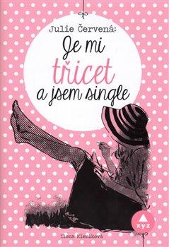 Obálka titulu Julie Červená: Je mi třicet a jsem single