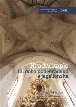 Obálka titulu Hradní kaple III. Doba poděbradská a jagellonská