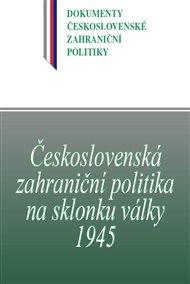 Československá zahraniční politika na sklonku války 1945