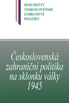 Obálka titulu Československá zahraniční politika na sklonku války 1945