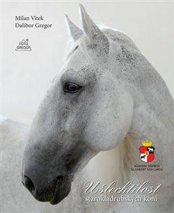 Obálka titulu Ušlechtilost starokladrubských koní