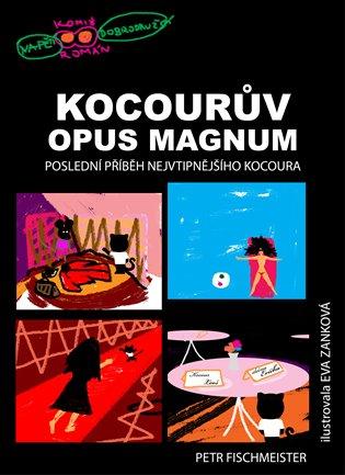 Kocourův Opus Magnum:Poslední příběh nejvtipnějšího kocoura - Petr Fischmeister   Booksquad.ink