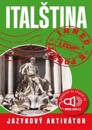 ITALŠTINA IHNED K POUŽITÍ - JAZYKOVÝ AKTIVÁTOR