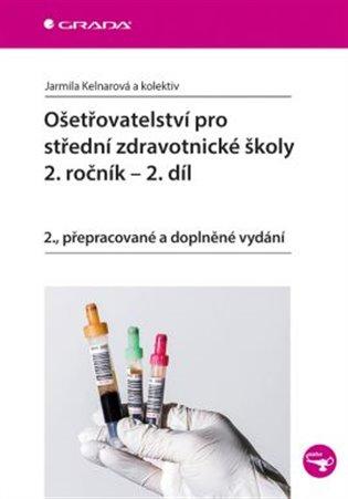 Ošetřovatelství pro střední zdravotnické školy - 2.ročník:2.díl - Jarmila Kelnarová, | Booksquad.ink
