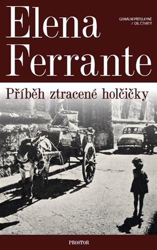 Geniální přítelkyně 4 - Příběh ztracené holčičky:Díl čtvrtý - Elena Ferrante | Booksquad.ink