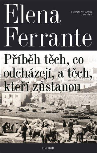 Geniální přítelkyně 3 - Příběh těch, co odcházejí, a těch, kteří zůstanou:Díl třetí - Elena Ferrante | Booksquad.ink