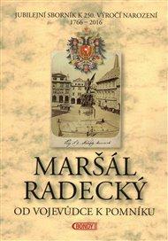 Maršál Radecký: Od vojevůdce k pomníku