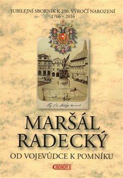 Obálka titulu Maršál Radecký: Od vojevůdce k pomníku