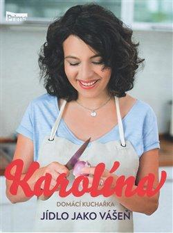 Obálka titulu Karolína - Domácí kuchařka - Jídlo jako vášeň