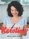 Obálka knihy Karolína - Domácí kuchařka - Jídlo jako vášeň