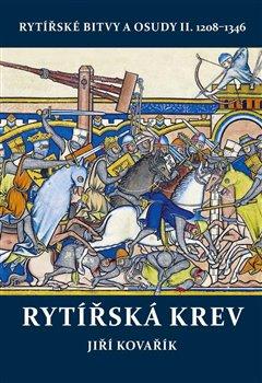 Obálka titulu Rytířská krev - Rytířské bitvy a osudy II. 1208–1346
