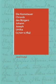 Obálka titulu Die Komotauer Chronik des Bürgers Johann Joseph Urtika (1710–1784)