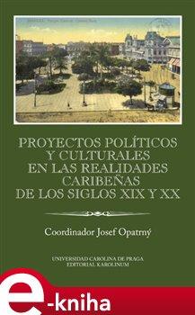 Obálka titulu Proyectos políticos y culturales en las realidades caribeňas de los siglos XIX y XX Ibero-Americana Pragensia Supplementum