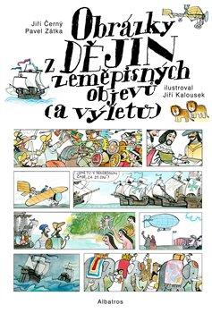 Obrázky z dějin zeměpisných objevů (a výletů) - Pavel Zátka, Jiří Černý