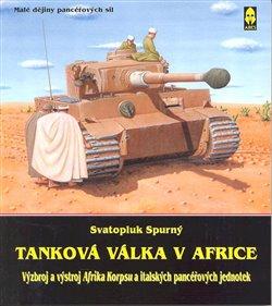 Tanková válka v Africe I.. Výzbroj a výstroj Afrika Korpsu a italských pancéřových jednotek - Svatopluk Spurný