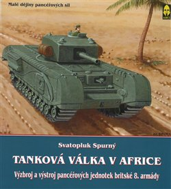 Tanková válka v Africe III.. Výzbroj a výstroj pancéřových jednotek britské 8. armády - Svatopluk Spurný