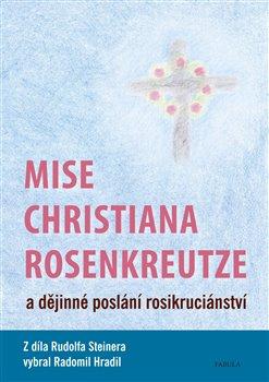 Obálka titulu Mise Christiana Rosenkreutze a dějinné poslání rosikruciánství