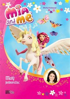 Obálka titulu Mia a já: Malý jednorožec