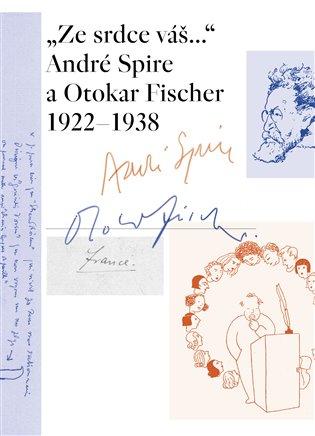 """Ze srdce váš..."" André Spire a Otokar Fischer 1922–1938 - Thirouinová Marie-Odile (ed.)   Booksquad.ink"