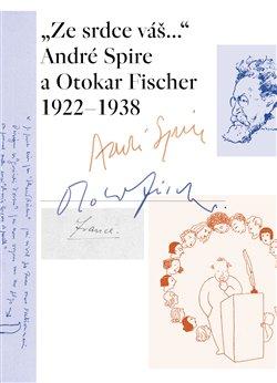 "Obálka titulu ""Ze srdce váš..."" André Spire a Otokar Fischer 1922–1938"