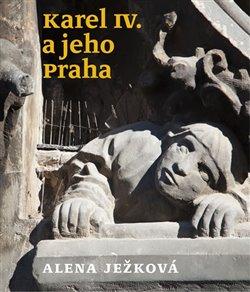 Obálka titulu Karel IV. a jeho Praha