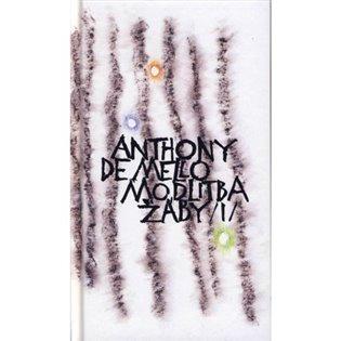 Modlitba žáby 1. díl:kniha meditací v povídkách - Anthony de Mello | Booksquad.ink