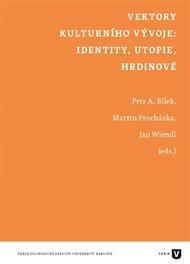 Vektory kulturního vývoje: identity, utopie, hrdinové