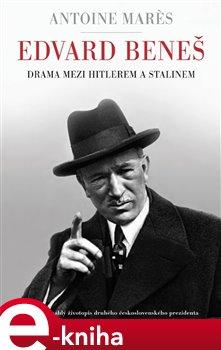 Obálka titulu Edvard Beneš - Drama mezi Hitlerem a Stalinem