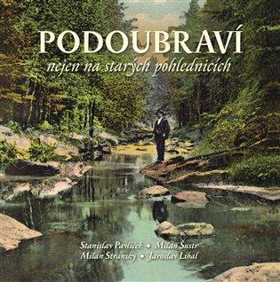 Podoubravínejen na starých pohlednicích - Jaroslav Líbal, | Replicamaglie.com