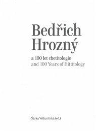 Bedřich Hrozný a 100 let chetitologie