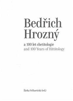 Obálka titulu Bedřich Hrozný a 100 let chetitologie