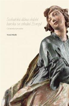 Obálka titulu Sochařská dílna období baroka ve střední Evropě