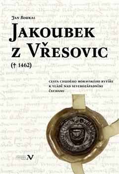 Obálka titulu Jakoubek z Vřesovic († 1462)
