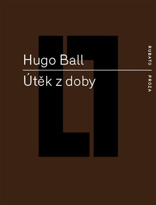 Útěk z doby - Hugo Ball | Booksquad.ink