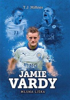 Obálka titulu Jamie Vardy: mlsná liška