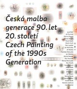 Obálka titulu Česká malba generace 90.let 20.století / Czech Paiting of the 1990s Generation