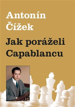Obálka titulu Jak poráželi Capablancu