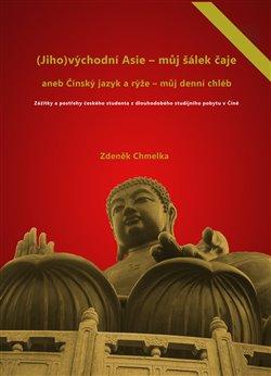 Obálka titulu (Jiho)východní Asie - můj šálek čaje aneb Činský jazyk a rýže - můj denní chléb