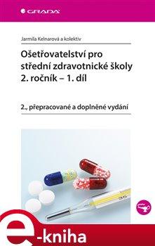 Ošetřovatelství pro střední zdravotnické školy - 2. ročník – 1. díl. 2., přepracované a doplněné vydání - Jarmila Kelnarová e-kniha
