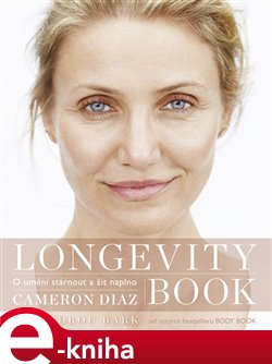 Longevity Book. O umění stárnout a žít naplno - Cameron Diaz, Sandra Bark e-kniha