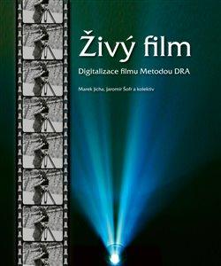 Živý film. Digitalizace filmu metodou DRA - Marek Jícha, Jaromír Šofr