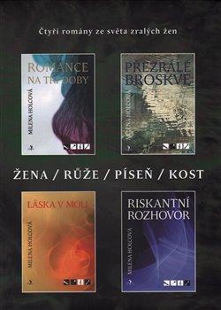 Žena, růže, píseň, kost. Čtyři romány ze světa zralých žen - Milena Holcová