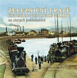 Obálka titulu Železniční tratě Ústecko-teplické dráhy na starých pohlednicích